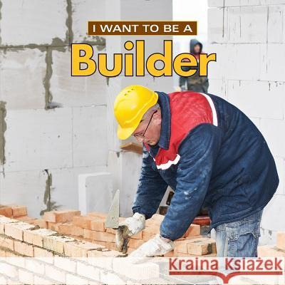 I Want to Be a Builder Dan Liebman 9780228101369