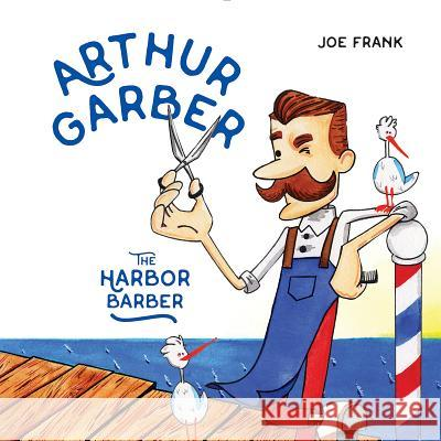 Arthur Garber the Harbor Barber Joe Frank 9780228102083