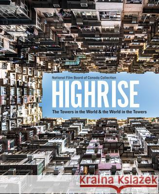 Highrise: The Towers in the World and the World in the Towers Katerina Cizek Kristy Woudstra 9780228102151