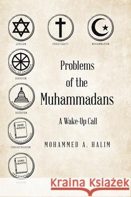 Problems of the Muhammadans: A Wake-Up Call Mohammed A. Halim 9780228816515