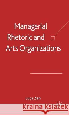 Managerial Rhetoric and Arts Organizations: Luca Zan 9780230000223