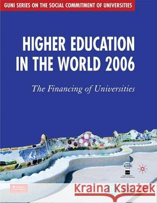 Higher Education in the World 2006: The Financing of Universities Global University Network for Innovation 9780230000469