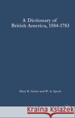 Dictionary of British America, 1584-1783 Mary K. Geiter W. A. Speck 9780230002289