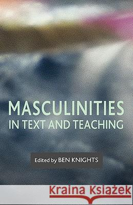 Masculinities in Text and Teaching Ben Knights 9780230003415
