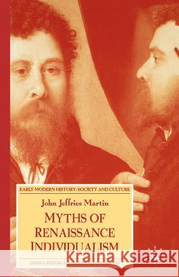 Myths of Renaissance Individualism John Jeffries Martin 9780230006409