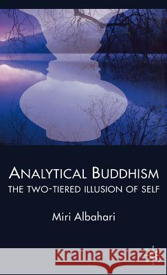 Analytical Buddhism: The Two-Tiered Illusion of Self Miri Albahari 9780230007123
