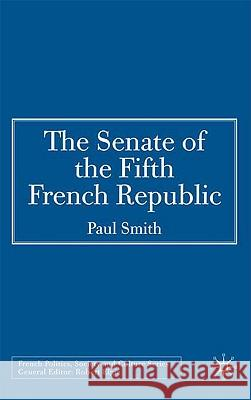 The Senate of the Fifth French Republic Paul Smith 9780230008113