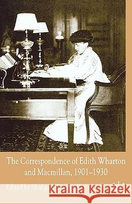 The Correspondence of Edith Wharton and Macmillan, 1901-1930 Edith Wharton Shafquat Towheed 9780230008434