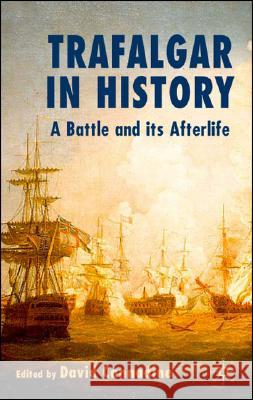 Trafalgar in History: A Battle and Its Afterlife David Cannadine 9780230009004