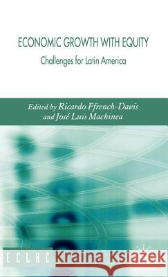 Economic Growth with Equity: Challenges for Latin America Ricardo Ffrench-Davis Jose Luis Machinea 9780230018938