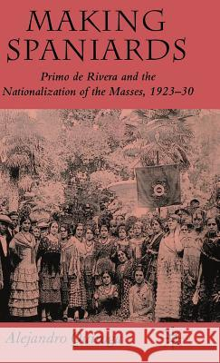 Making Spaniards: Primo de Rivera and the Nationalization of the Masses, 1923-30 Alejandro Quiroga 9780230019683