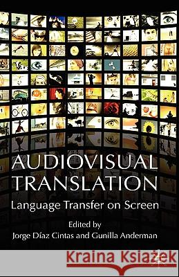 Audiovisual Translation: Language Transfer on Screen Gunilla Anderman Jorge Diaz-Cintas 9780230019966