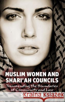 Muslim Women and Shari'ah Councils: Transcending the Boundaries of Community and Law Samia Bano 9780230221482