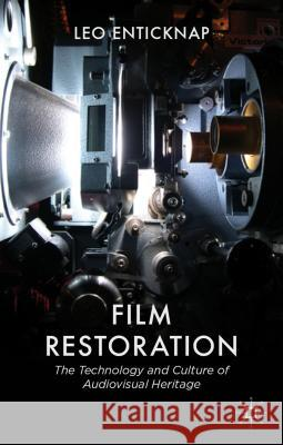 Film Restoration: The Culture and Science of Audiovisual Heritage Leo Enticknap 9780230230439