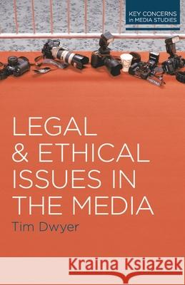 Legal and Ethical Issues in the Media Tim Dwyer 9780230244610