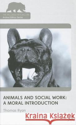Animals and Social Work: A Moral Introduction Thomas Ryan 9780230272507