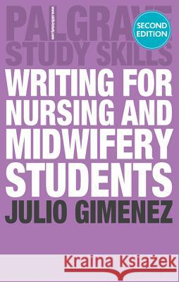 Writing for Nursing and Midwifery Students Julio Gimenez 9780230285187