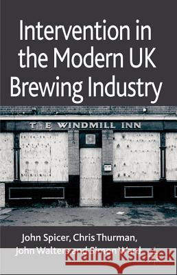 Intervention in the Modern UK Brewing Industry Spicer, John|||Thurman, Chris, MBE|||Walters, John 9780230298576