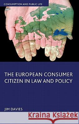 The European Consumer Citizen in Law and Policy Davies, Jim 9780230300286