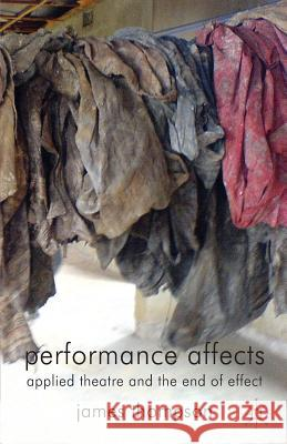 Performance Affects: Applied Theatre and the End of Effect James Thompson 9780230354326