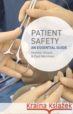 Patient Safety: An Essential Guide Heather Gluyas Paul Morrison 9780230354968
