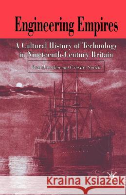 Engineering Empires: A Cultural History of Technology in Nineteenth-Century Britain Ben Marsden Crosbie Smith 9780230507043