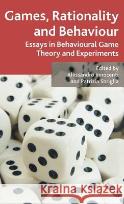 Games, Rationality and Behaviour: Essays on Behavioural Game Theory and Experiments Alessandro Innocenti Patrizia Sbriglia 9780230520813