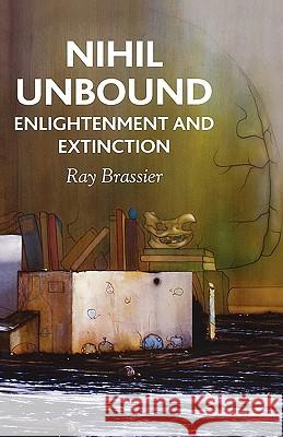 Nihil Unbound: Enlightenment and Extinction Ray Brassier 9780230522046