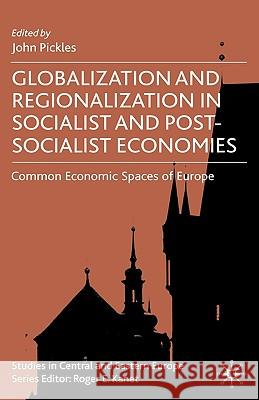 Globalization and Regionalization in Socialist and Post-Socialist Economies: Common Economic Spaces of Europe John Pickles Robert M. Jenkins 9780230522138
