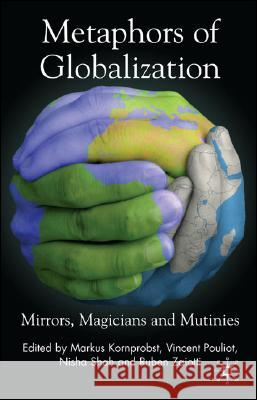 Metaphors of Globalization: Mirrors, Magicians and Mutinies Markus Kornprobst Vincent Pouliot Nisha Shah 9780230522268