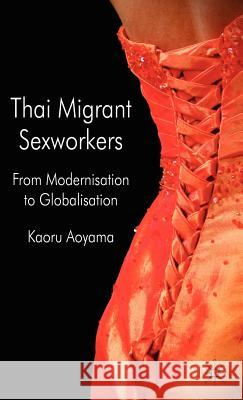 Thai Migrant Sex Workers: From Modernisation to Globalisation Kaoru Aoyama 9780230524668