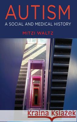 Autism: A Social and Medical History Mitzi Waltz 9780230527508