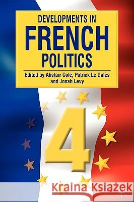 Developments in French Politics, Volume 4 A Cole 9780230537002 0