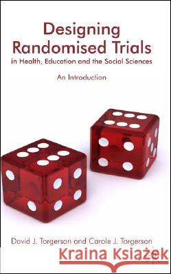 Designing Randomised Trials in Health, Education and the Social Sciences: An Introduction David J. Torgerson Carole J. Torgerson 9780230537354
