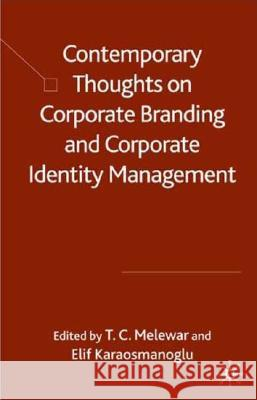 Contemporary Thoughts on Corporate Branding and Corporate Identity Management Tengku Chik Melewa Elif Karaosmanoglu 9780230543140
