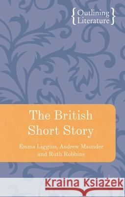 The British Short Story Andrew Maunder Ruth Robbins Emma Liggins 9780230551701