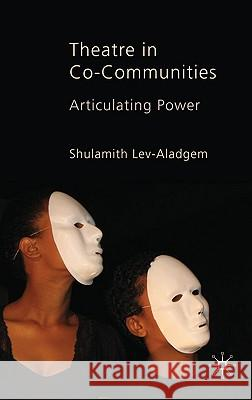 Theatre in Co-Communities: Articulating Power Shulami Lev-Aladgem 9780230555198