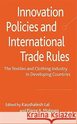 Innovation Policies and International Trade Rules: The Textiles and Clothing Industry in Developing Countries  9780230577435