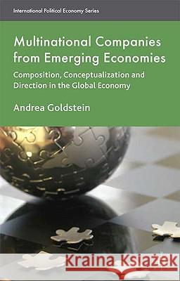 Multinational Companies from Emerging Economies: Composition, Conceptualization and Direction in the Global Economy A Goldstein 9780230577947 0