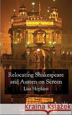Relocating Shakespeare and Austen on Screen Lisa Hopkins 9780230579552 Palgrave MacMillan
