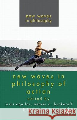 New Waves in Philosophy of Action Jesus Aguilar Andrei A. Buckareff Keith Frankish 9780230580602