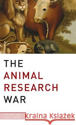 The Animal Research War P. Michael Conn James V. Parker 9780230600140