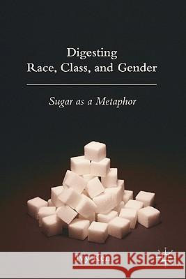 Digesting Race, Class, and Gender: Sugar as a Metaphor Ivy Kennelly Ivy Ken 9780230600935