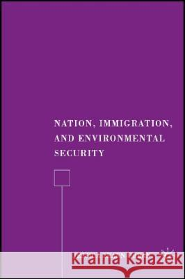 Nation, Immigration, and Environmental Security Jessica Leann Urban 9780230600980