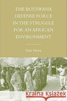 The Botswana Defense Force in the Struggle for an African Environment Dan Henk 9780230602182