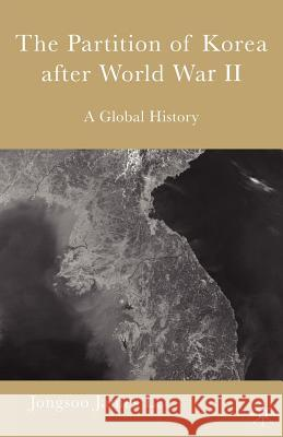 The Partition of Korea After World War II: A Global History Jongsoo Lee 9780230602274