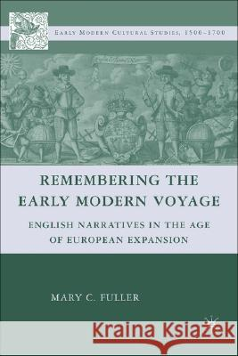 Remembering the Early Modern Voyage: English Narratives in the Age of European Expansion Mary C. Fuller 9780230603257