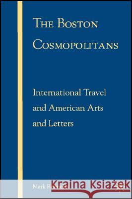 The Boston Cosmopolitans: International Travel and American Arts and Letters Mark Rennella 9780230603820