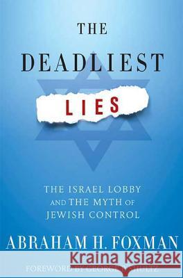 The Deadliest Lies: The Israel Lobby and the Myth of Jewish Control A Foxman 9780230604049 0