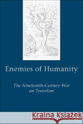 Enemies of Humanity: The Nineteenth-Century War on Terrorism Isaac Land 9780230604599